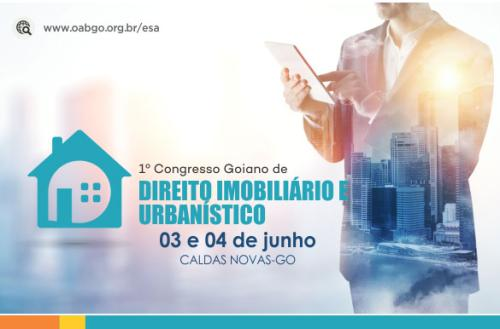 cc7f4cdec9275 A Comissão de Direito Imobiliário e Urbanístico (CDIU) da OAB Goiás e a  Escola Superior de Advocacia (ESA-GO) realizam nos dias 03 e 04 de junho